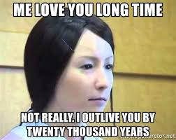 Me Love You Long Time Meme - me love you long time not really i outlive you by twenty thousand