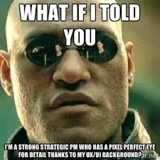 Be Strong Meme - what if i told you i m a strong strategic pm who was a pixel