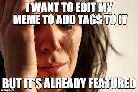 Edit Meme - must edit quickly before being featured imgflip