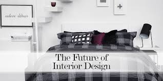 future home interior design the future of interior design 5 ways the industry is changing
