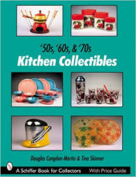 kitchen collectibles 50s 60s 70s kitchen collectibles schiffer book for collectors