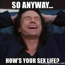 Sex Life Meme - so anyway how s your sex life what a story mark meme generator