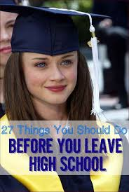 just graduated high school need a 27 things you should do before you leave high school high school