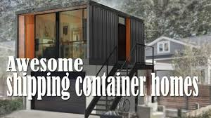 awesome shipping container homes youtube