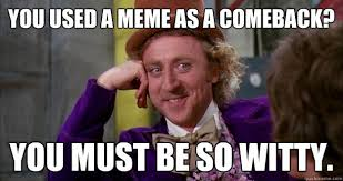 Comeback Memes - you used a meme as a comeback you must be so witty willie