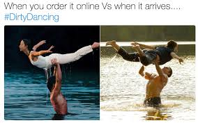 Dirty Dancing Meme - when you order it online vs when it arrives dirtydancing