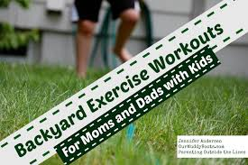 backyard exercise workouts for moms and dads with kids