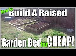 How To Build A Raised Garden Bed Cheap How To Build A Raised Garden Bed Cheap Youtube