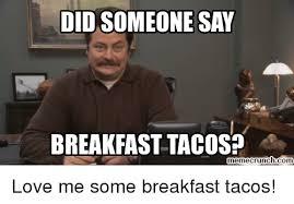 Breakfast Meme - didsomeone say breakfast tacos memecrunchcom love me some breakfast