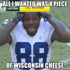 Dez Bryant Memes - all i wanted was a piece of wisconsin cheese dez bryant meme