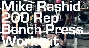 200 Lbs Bench Press Mike Rashid The 200 Rep Bench Press Workout