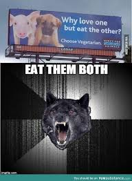 Insanity Wolf Memes - insanity wolf doesn t choose vegetarian insanity wolf wolf and