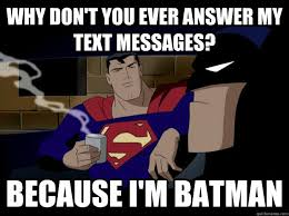 Im Batman Meme - batman and superman ever answer my text messages because i m