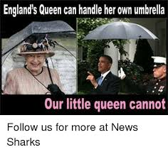 England Memes - england s queen can handle her own umbrella our little queen cannot