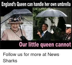 Queen Of England Meme - england s queen can handle her own umbrella our little queen cannot