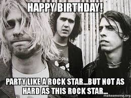 Birthday Party Memes - happy birthday party like a rock star but not as hard as this