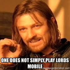 Mobile Meme Generator - one does not simply play lords mobile one does not simply meme