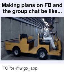 Photo Memes App - making plans on fb and the group chat be like tg for be like