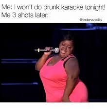 Funny Karaoke Meme - me l won t do drunk karaoke tonight me 33 shots later drunk