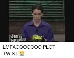 Jerry Springer Memes - jerry springer lmfaooooooo plot twist blackpeopletwitter meme