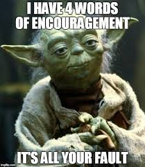 Encouragement Memes - star wars yoda meme imgflip