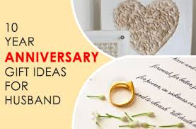 anniversary gift ideas for husband 10 year anniversary gift ideas for husband creative gift ideas