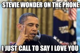 Stevie Wonder Memes - stevie wonder on the phone no i cant obama meme on memegen