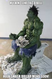 Hulk Smash Meme - hulk no like taco bell hulk smash dollar menu soon hulk poo