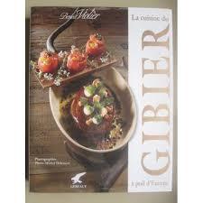 la cuisine de benoit cuisine du gibier à poil d europe de benoît violier format relié