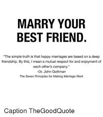Happy Marriage Meme - marry your best friend the simple truth is that happy marriages