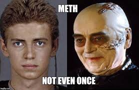 Not Even Once Meme - meth not even once imgflip