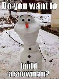 Do You Want To Build A Snowman Meme - 22 meme internet do you want to build a snowman