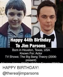 Big Bang Theory Birthday Meme - happy 44th birthday to jim parsons born in houston texas usa known