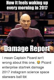 Star Trek Picard Meme - how it feels waking up every morning in 2017 damage report i mean