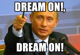 dream on dream on give that man a cookie putin meme generator