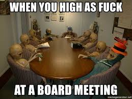 Board Meeting Meme - when you high as fuck at a board meeting alien meeting meme