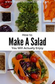 how to make a salad you will actually enjoy nutrition by nazima