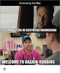 Electrical Engineering Meme - economy be like igota masters in electrical engineering welcome to