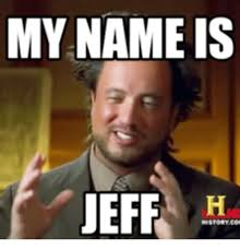 25 best memes about and his name is jeff and his name is jeff