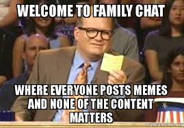 Family Matters Memes - welcome to family chat where everyone posts memes and none of the