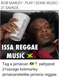 Reggae Meme - bob marley play l some music 21 savage issa reggae music tag a