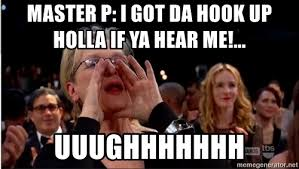 Hook Me Up Meme - master p i got da hook up holla if ya hear me uuughhhhhhh