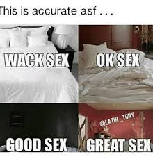 Memes About Good Sex - this is accurate asf wacksex okse olatin tony good sex great sex
