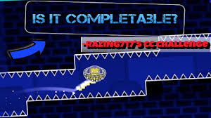 Challenge Is It Razing717 S Cc Challenge Is It Completable Geometry Dash