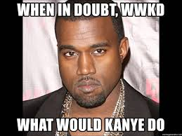 Kanye West Meme Generator - when in doubt wwkd what would kanye do kanye west the type of