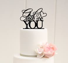 all you need is cake topper wedding cake topper god gave me you wedding cake topper
