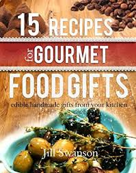 gourmet food gifts 15 recipes for gourmet food gifts edible handmade gifts from your