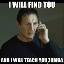 Zumba Meme - i will find you and i will teach you zumba i will find you meme
