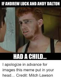 Andrew Luck Memes - if andrew luck andandydalton memes had a child i apologize in