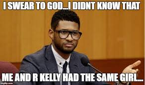 R Kelly Memes - image tagged in usher but why imgflip